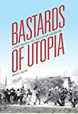 Bastards of Utopia: Living Radical Politics after Socialism (Global Research Studies) by Maple Razsa (2015-04-06)