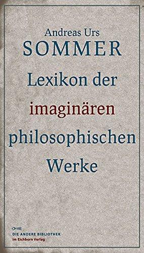 Lexikon der imaginären philosophischen Werke (Die Andere Bibliothek)