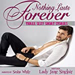 Nothing Lasts Forever: Three Spicy Short Stories | Lady Jane Sinclair
