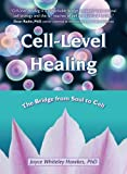 Cell-Level Healing, Joyce Whiteley Hawkes, 1582703132
