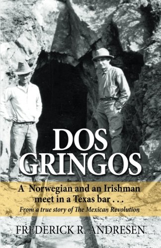 Dos Gringos: A Norwegian and an Irishman meet in a Texas bar... From a true story of The Mexican (Irishman Bar)