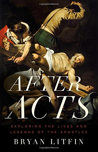 After Acts: Exploring the Lives and Legends of the -