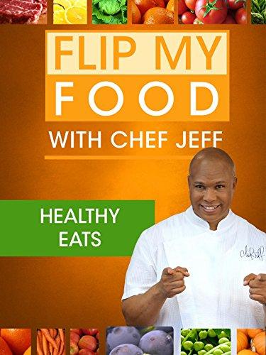 - Flip My Food with Chef Jeff: Healthy Eats