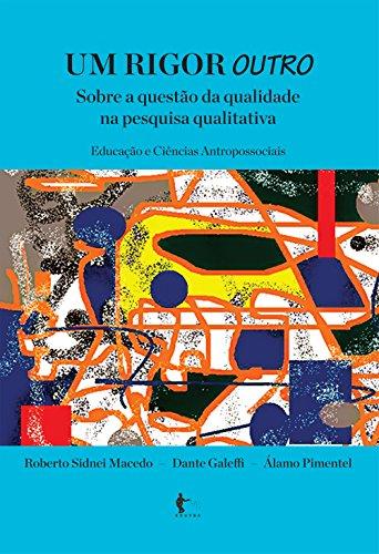 Um rigor outro sobre a qualidade na pesquisa qualitativa: educação e ciências humanas