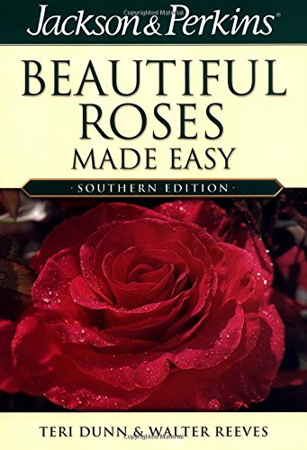 Beautiful Roses Made Easy Southern (Jackson & Perkins Beautiful Roses Made Easy) (Roses Perkins Beautiful)