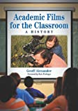Academic Films for the Classroom, Geoff Alexander, 0786458704
