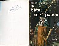 La bête et le papou par André Dupeyrat