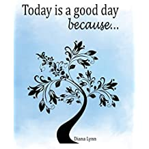 Today Is a Good Day Because...: How to Journal the Positive Series Book 1 (Today Is a Good Day Journal)