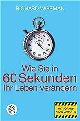 Wie Sie in 60 Sekunden Ihr Leben verändern (German Edition)