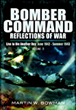 Bomber Command: Reflections of War: Volume 2 – Live to Die Another Day: June 1942 - Summer 1943