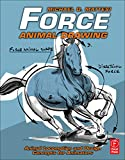 Force: Animal Drawing: Animal locomotion and design concepts for animators (Force Drawing Series)