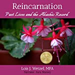 Reincarnation: Past Lives and the Akashic Record | Lois J. Wetzel