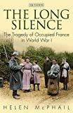 img - for The Long Silence: The Tragedy of Occupied France in World War I book / textbook / text book