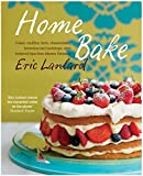 Home Bake: Cakes, Muffins, Tarts, Cheesecakes, Brownies and Puddings, With Foolproof Tips from Master Patissi