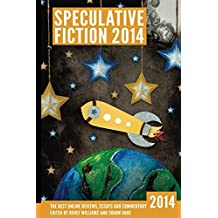 Speculative Fiction 2014: The Year's Best Online Reviews, Essays and Commentary (Volume 3)