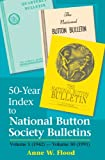 50-Year Index to National Button Society Bulletins : 1942-1991, Anne W. Flood, 1878282425