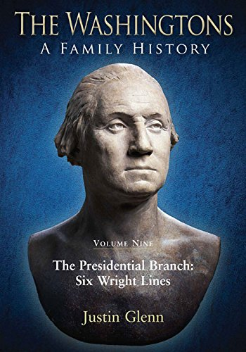 The Washingtons. Volume 9: The Presidential Branch: Six Wright Lines (The Washingtons: A Family History)