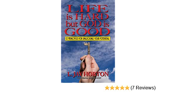Life Is Hard But God Is Good L Jay Horton 9781604147056 Amazon