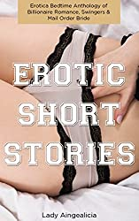 Erotic Short Stories: Erotica Bedtime Anthology - Billionaire Romance, Swingers Erotica and Mail Order Bride Romance