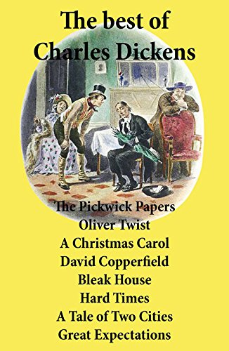 The best of Charles Dickens: The Pickwick Papers, Oliver Twist, A Christmas Carol, David Copperfield, Bleak House, Hard Times, A Tale of Two Cities, Great Expectations: All Unabridged