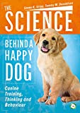 img - for The Science Behind a Happy Dog: Canine Training, Thinking and Behaviour book / textbook / text book