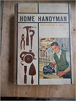 The Popular Mechanics Illustrated Home Handyman Encyclopedia Guide