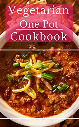 Vegetarian One Pot Cookbook: Delicious And Easy Vegetarian One Pot Meal Recipes by Connor  Henderson