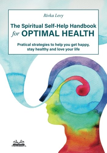 The Spiritual Self-Help Handbook for Optimal Health: Practical strategies to help you get happy, stay healthy and love your life ebook