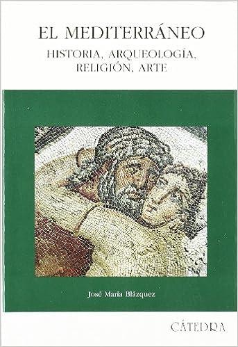 El Mediterráneo: Historia, Arqueología, Religión, Arte