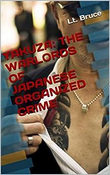 YAKUZA: THE WARLORDS OF JAPANESE ORGANIZED CRIME
