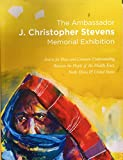 img - for The Ambassador J. Christopher Stevens Memorial Exhibition: Artists for Peace and Common Understanding Between the People of the Middle East, North Africa, and the United States book / textbook / text book