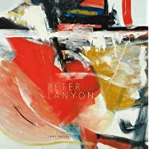 Peter Lanyon: Catalogue Raisonne of the Oil Paintings and Three-Dimensional Works