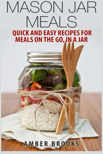 Download Mason Jar Meals: Quick and Easy Recipes for Meals on the Go