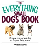 The Everything Small Dogs Book: Choose the Perfect Dog to Fit Your Living Space