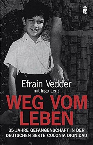 Weg vom Leben: 35 Jahre Gefangenschaft in der deutschen Sekte Colonia Dignidad (Ullstein Taschenbuch)