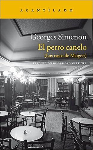 Descarga gratuita de buscador de libros El perro canelo: (Los casos de Maigret) (Narrativa del Acantilado) 8415689098 PDF