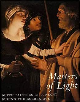 Masters Of Light Dutch Painters In Utrecht During The Golden Age
