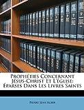 Prophéties Concernant Jésus-Christ et L'Église, Pierre Jean Agier, 1148834540