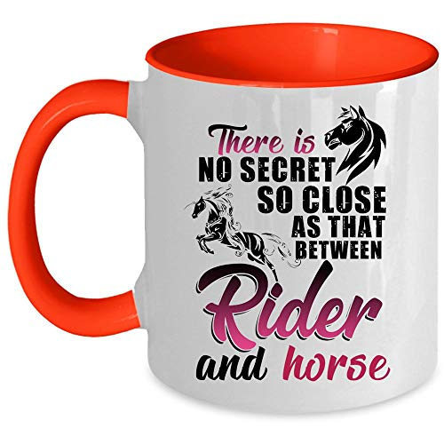 Funny Horse Rider Coffee Mug, There Is No Secret So Close As That Between Rider And Horse Accent Mug, Unique Gift Idea for Women (Accent Mug - -