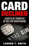 Card Declined: Learn To Set Priorities So You Stop Overspending