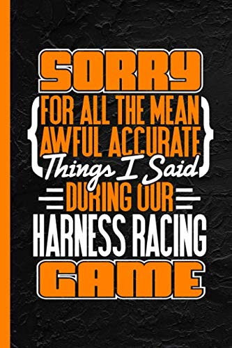 Sorry For All The Mean Awful Accurate Things Said During Our Harness Racing Game: Notebook & Journal Or Diary, Wide Ruled Paper (120 Pages, 6x9