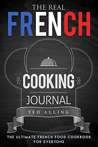 The Real French Cooking Journal: The Ultimate French Food Cookbook for Everyone - Provincial Dessert