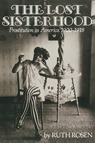 The Lost Sisterhood: Prostitution in America, 1900-1918 (History Of Prostitution In The United States)