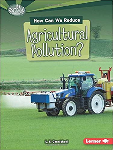 How Can We Reduce Agricultural Pollution? (Searchlight Books What Can We Do about Pollution?)
