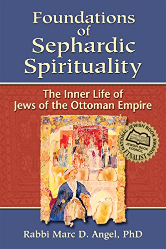 Foundations of Sephardic Spirituality: The Inner Life of Jews of the Ottoman Empire - Life Light Foundations