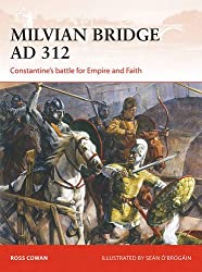 Milvian Bridge AD 312: Constantine's battle for Empire and Faith (Campaign)