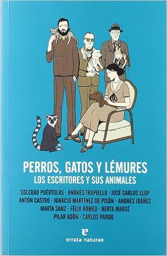 Perros gatos y lémures: Los escritores y sus animales Fuera de colección: Amazon.es: Soledad Puértolas, Andrés Trapiello, José Carlos Llop, Antón Castro, ...