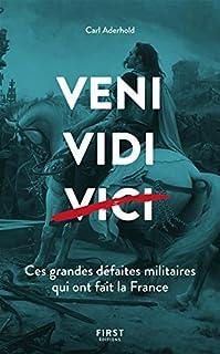 Veni, vidi, vici : ces grandes défaites militaires qui ont fait la France, Aderhold, Carl