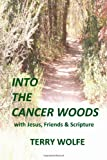 Into the Cancer Woods, Terry Wolfe, 1484093321