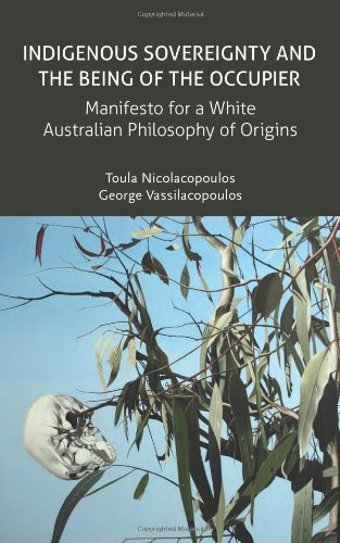 Indigenous Sovereignty and the Being of the Occupier: Manifesto for a White Australian Philosophy of Origins (Transmission)